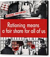 Rationing Means A Fair Share For All Canvas Print by Everett