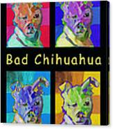 Bad Chihuahua  Canvas Print