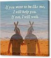 If You Want To Be Like Me Canvas Print