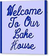 Welcome To Our Lake House Canvas Print