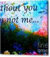 Without You I'm Not Me... Canvas Print