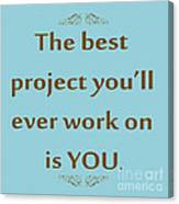 208- The Best Project You'll Ever Work On Is You Canvas Print