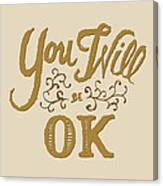 You Will Be Ok  Canvas Print