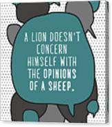 A Lion Doesnt Concern Himself With The Canvas Print