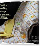 A Quilt Is Something To Keep The One You Love Warm Canvas Print