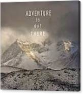 Adventure Is Out There. At The Mountains Canvas Print