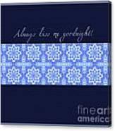 Always Kiss Me Goodnight Blue Canvas Print