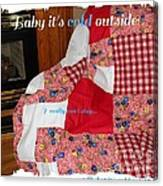 Baby It's Cold Outside Quilt  Canvas Print