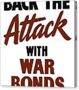 Back The Attack With War Bonds  Canvas Print