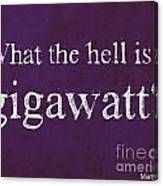 Back To The Future Quote. What The Hell Is A Gigawatt Canvas Print
