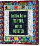 Be A Fighter Not A Quitter  Wisdom Words Attractive Graphic Border  Canvas Print