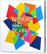 Be Brave And Be Kind Canvas Print