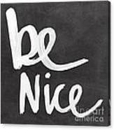 Be Nice Canvas Print