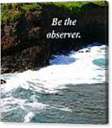 Be The Observer Canvas Print