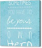 Be Your Own Here Canvas Print