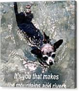 Black Chihuahua Dog Its You That Makes The Mountains And Rivers More Beautiful. Canvas Print