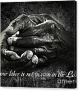 Bw Labor Not In Vain Hands Canvas Print