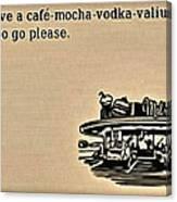 Cafe Mocha Vodka Valium Canvas Print