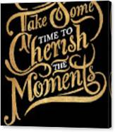 Cherish The Moments Canvas Print