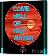 Come Hell Or High Water Canvas Print
