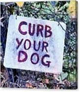Curb Your Dog Canvas Print