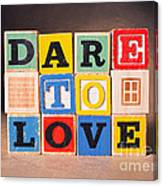Dare To Love Canvas Print