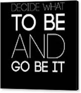 Decide What To Be And Go Be It Poster 1 Canvas Print