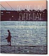 Do One Thing Every Day Canvas Print