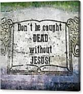 Don't Be Caught Dead Canvas Print