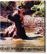 Don't Say Whoa In A Mudhole Canvas Print