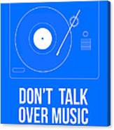 Don't Talk Over Music Poster Canvas Print