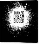 Dream Bigger Poster Black Canvas Print