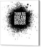 Dream Bigger Poster White Canvas Print