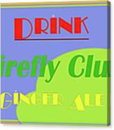 Drink Firefly Club Ginger Ale Canvas Print