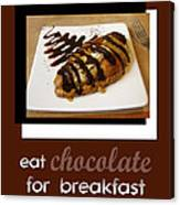 Eat Chocolate For Breakfast Canvas Print