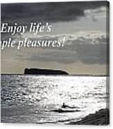 Enjoy Life's Simple Pleasures Canvas Print