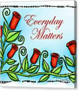 Everyday Matters Canvas Print
