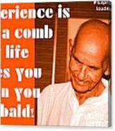 Experience Is Like A Comb That Life Gives You When You Are Bald Canvas Print