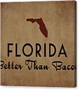Florida Better Than Bacon Canvas Print