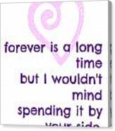 Forever Is A Long Time Canvas Print