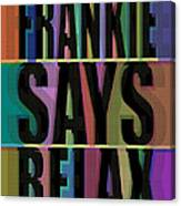 Frankie Says Relax Frankie Goes To Hollywood Canvas Print