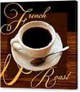 French Roast Canvas Print