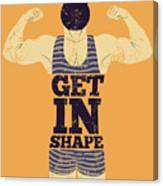 Get In Shape. Typographic Gym Phrase Canvas Print