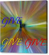 Give Give Give Canvas Print