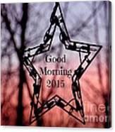 Good Morning 2015 Canvas Print