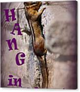 Hang In There Chipmunk Canvas Print
