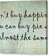 Happiness Is Some Warm Pie Canvas Print