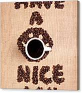 Have A Nice Coffee Day Canvas Print