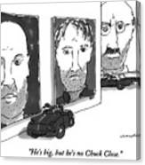 He's Big, But He's No Chuck Close Canvas Print