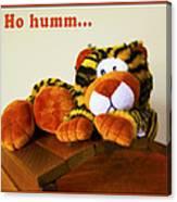 Ho Hummm Tiger Canvas Print